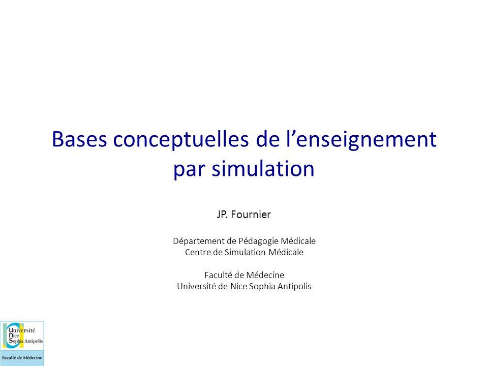Bases conceptuelles de l'enseignement par simulation JP. Fournier Département de Pédagogie Médicale Centre de Simulation Médicale Faculté de Médecine