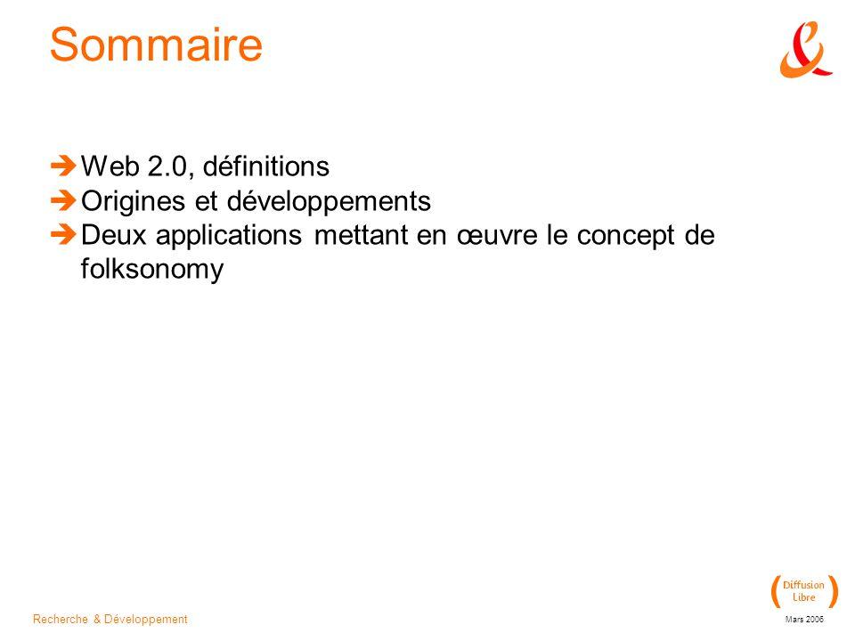 Recherche & Développement Mars 2006 Sommaire  Web 2.0, définitions  Origines et développements  Deux applications mettant en œuvre le concept de folksonomy