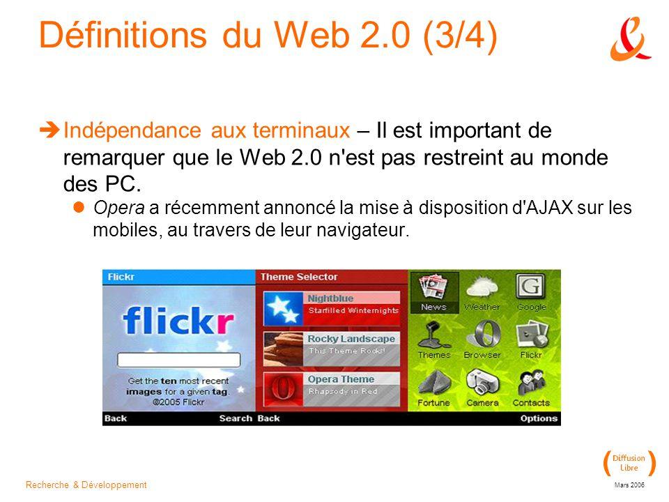 Recherche & Développement Mars 2006 Définitions du Web 2.0 (3/4)  Indépendance aux terminaux – Il est important de remarquer que le Web 2.0 n est pas restreint au monde des PC.