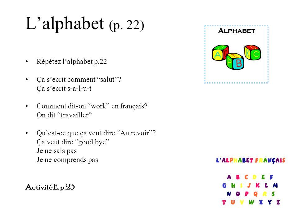 """L'alphabet (p. 22) Répétez l'alphabet p.22 Ça s'écrit comment """"salut""""? Ça s'écrit s-a-l-u-t Comment dit-on """"work"""" en français? On dit """"travailler"""" Qu'"""