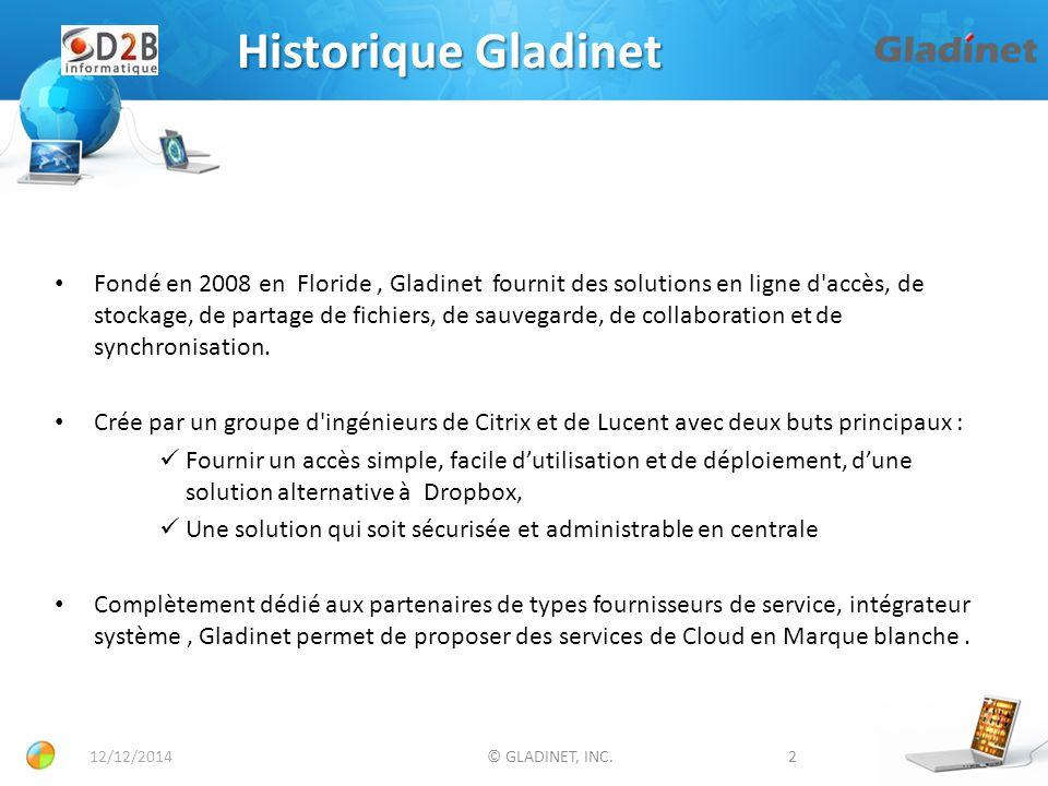 12/12/2014© GLADINET, INC.13 Résumé Pour le business Gladinet facilite l'adoption générale du Cloud et fournit une solution de stockage simple, sécurisée, et d'accès multi poste dans le Cloud.