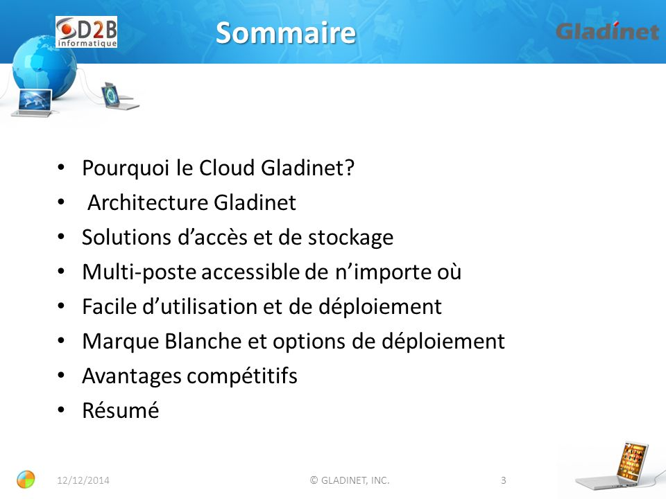 Partenariats Partenariats Gladinet dans le Cloud https://www.gladinet.com/openstack-access-solution.html - Branding for openstack (or any other storage service) https://www.gladinet.com/openstack-access-solution.html https://www.hpcloud.com/sites/default/files/Gladinet_Cloud_HP_Solution_Brief12 1112.pdf - Gladinet and HP Cloud https://www.hpcloud.com/sites/default/files/Gladinet_Cloud_HP_Solution_Brief12 1112.pdf 12/12/2014© GLADINET, INC.14