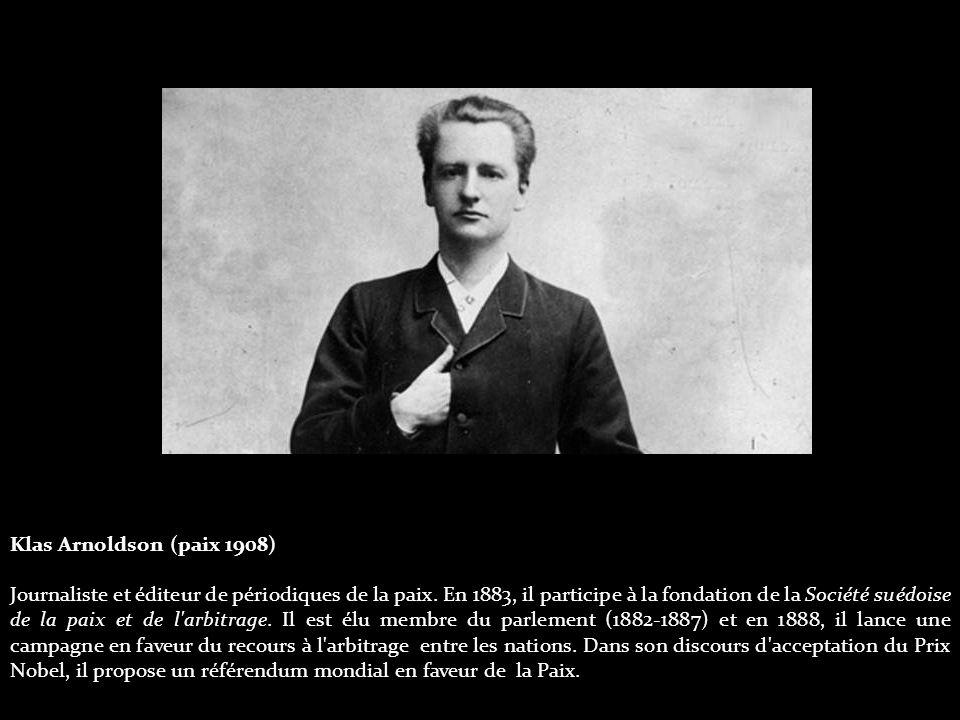 Klas Arnoldson (paix 1908) Journaliste et éditeur de périodiques de la paix.