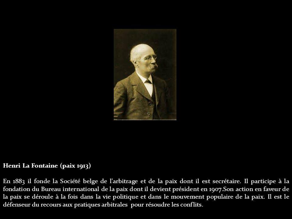 Henri La Fontaine (paix 1913) En 1883 il fonde la Société belge de l arbitrage et de la paix dont il est secrétaire.