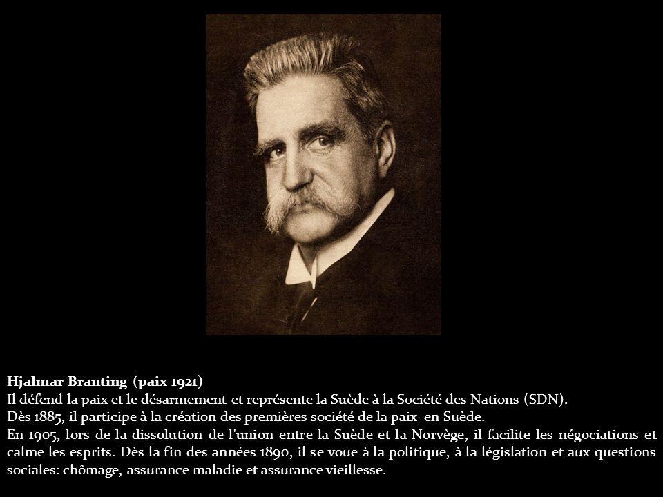 Hjalmar Branting (paix 1921) Il défend la paix et le désarmement et représente la Suède à la Société des Nations (SDN).