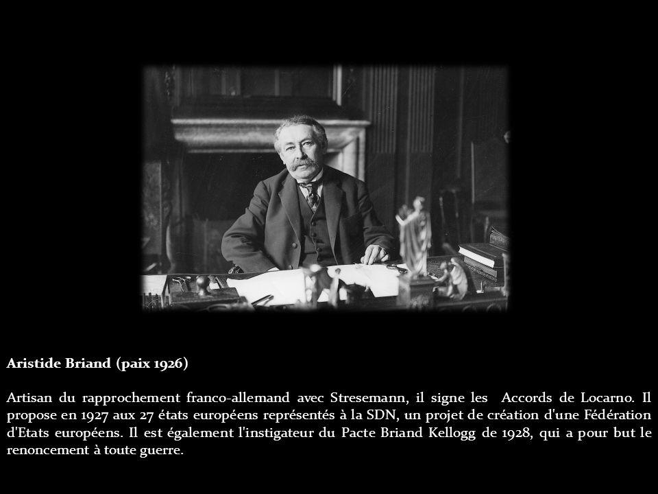 Aristide Briand (paix 1926) Artisan du rapprochement franco-allemand avec Stresemann, il signe les Accords de Locarno.