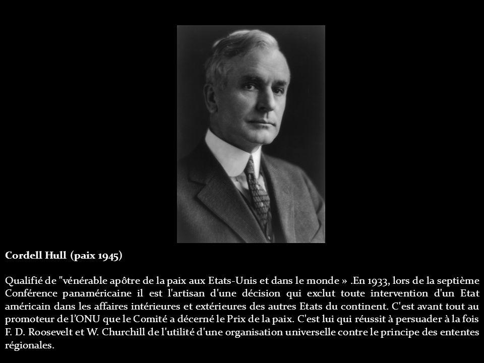 Cordell Hull (paix 1945) Qualifié de vénérable apôtre de la paix aux Etats-Unis et dans le monde ».En 1933, lors de la septième Conférence panaméricaine il est l artisan d une décision qui exclut toute intervention d un Etat américain dans les affaires intérieures et extérieures des autres Etats du continent.