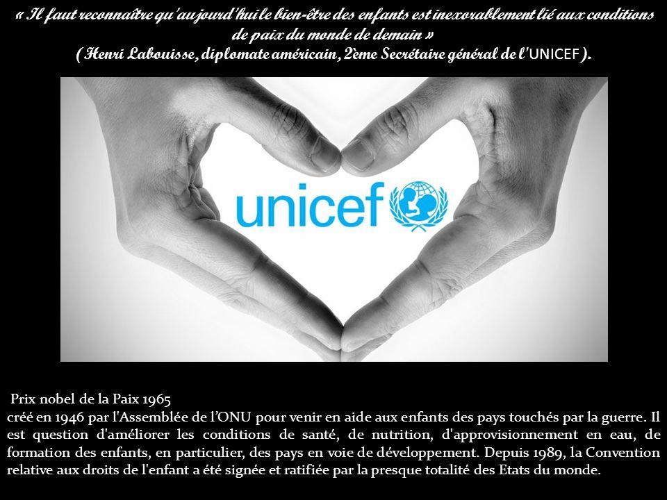 « Il faut reconnaître qu aujourd hui le bien-être des enfants est inexorablement lié aux conditions de paix du monde de demain » (Henri Labouisse, diplomate américain, 2ème Secrétaire général de l UNICEF ).