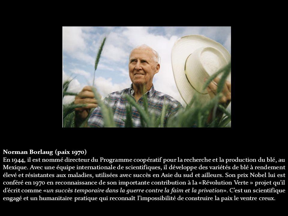 Norman Borlaug (paix 1970) En 1944, il est nommé directeur du Programme coopératif pour la recherche et la production du blé, au Mexique.