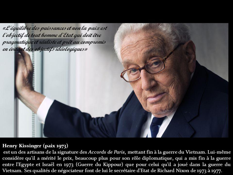 «L équilibre des puissances et non la paix est l objectif de tout homme d Etat qui doit être pragmatique et réaliste et prêt au compromis en évitant des objectifs idéologiques» Henry Kissinger (paix 1973) est un des artisans de la signature des Accords de Paris, mettant fin à la guerre du Vietnam.