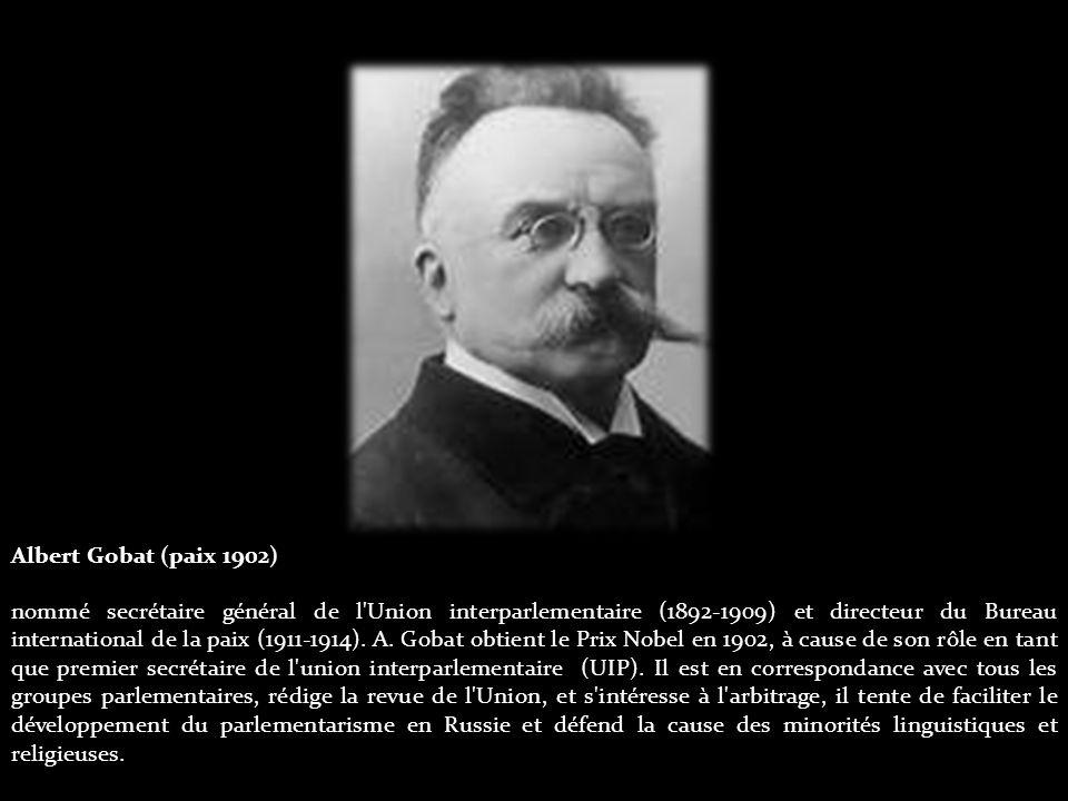 Albert Gobat (paix 1902) nommé secrétaire général de l Union interparlementaire (1892-1909) et directeur du Bureau international de la paix (1911-1914).