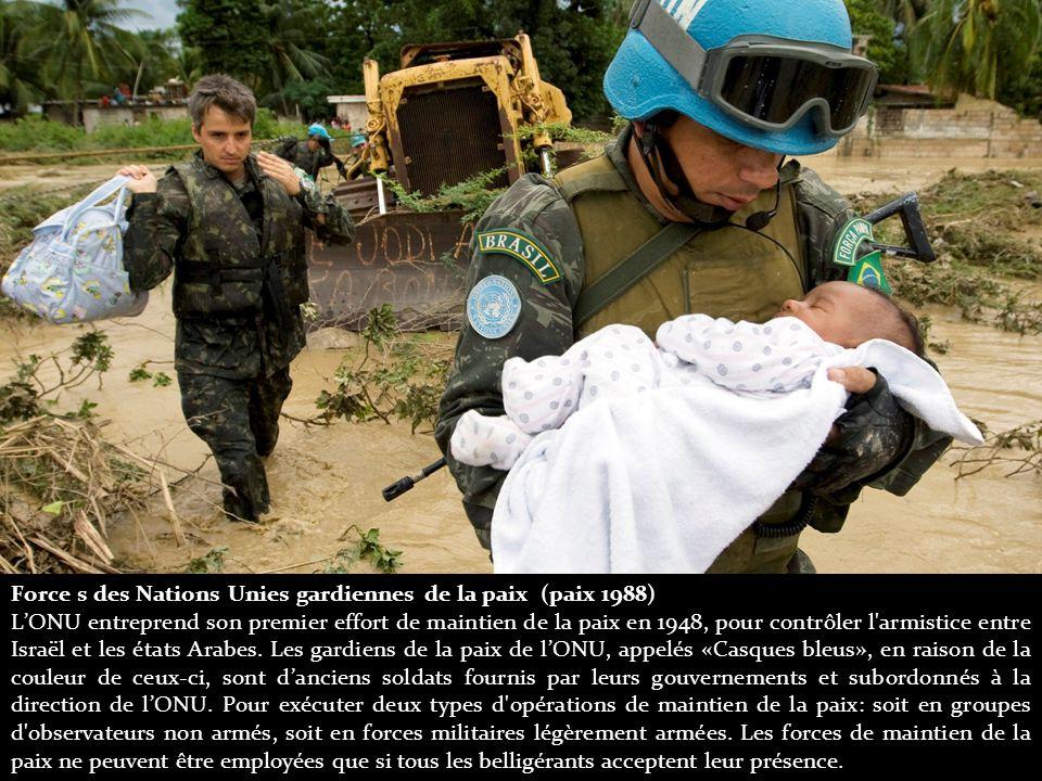 Force s des Nations Unies gardiennes de la paix (paix 1988) L'ONU entreprend son premier effort de maintien de la paix en 1948, pour contrôler l armistice entre Israël et les états Arabes.