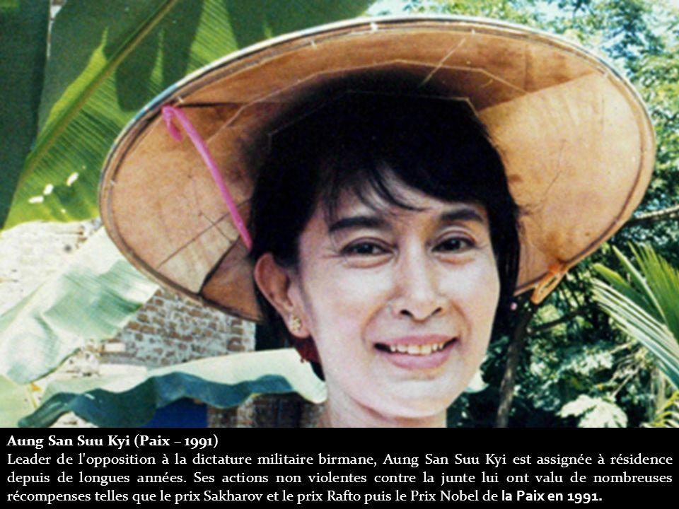 Aung San Suu Kyi (Paix – 1991) Leader de l opposition à la dictature militaire birmane, Aung San Suu Kyi est assignée à résidence depuis de longues années.