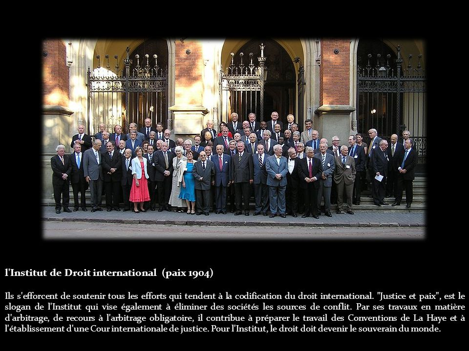 l Institut de Droit international (paix 1904) Ils s efforcent de soutenir tous les efforts qui tendent à la codification du droit international.