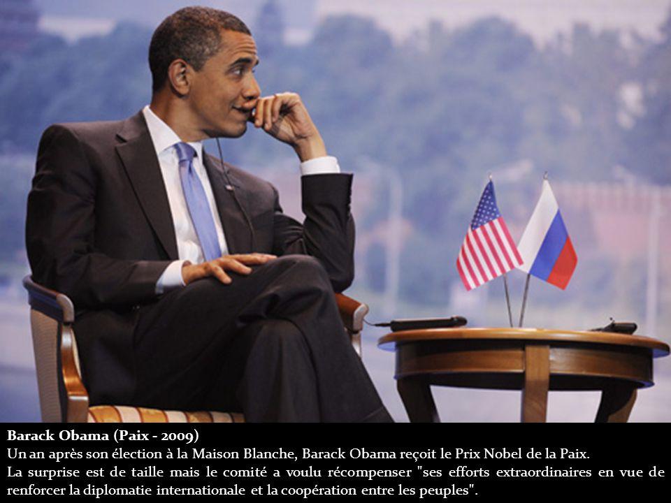 Barack Obama (Paix - 2009) Un an après son élection à la Maison Blanche, Barack Obama reçoit le Prix Nobel de la Paix.