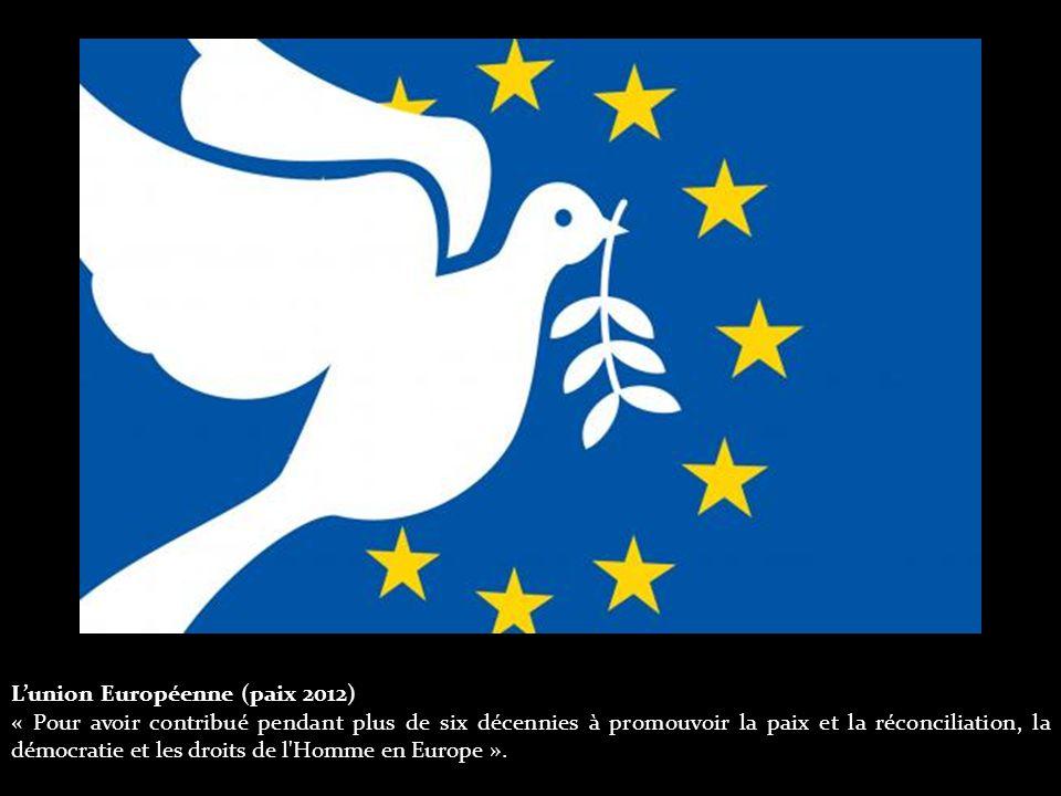L'union Européenne (paix 2012) « Pour avoir contribué pendant plus de six décennies à promouvoir la paix et la réconciliation, la démocratie et les droits de l Homme en Europe ».