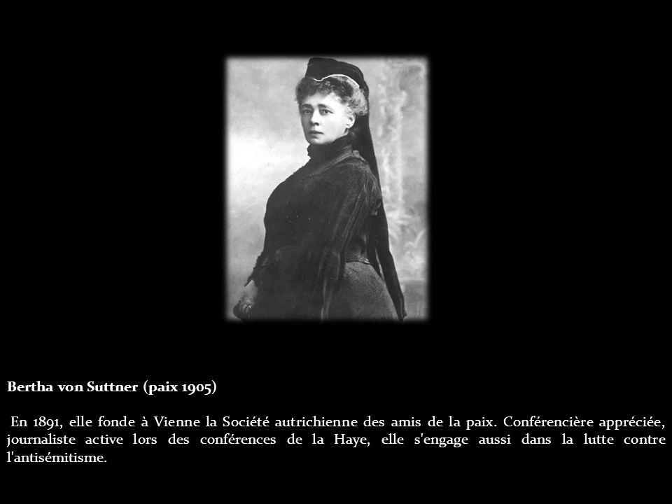 Bertha von Suttner (paix 1905) En 1891, elle fonde à Vienne la Société autrichienne des amis de la paix.