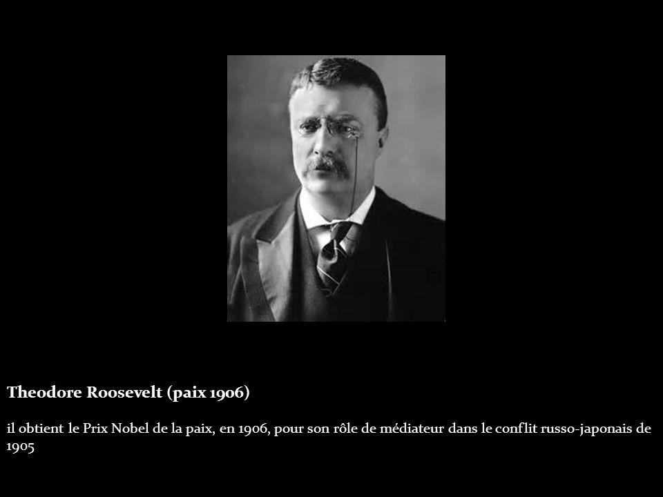 Theodore Roosevelt (paix 1906) il obtient le Prix Nobel de la paix, en 1906, pour son rôle de médiateur dans le conflit russo-japonais de 1905.