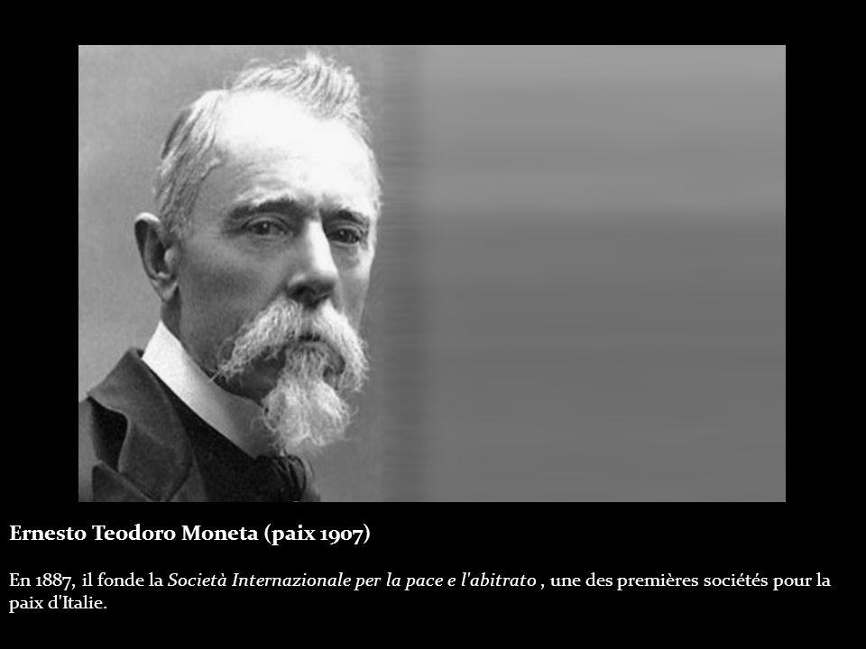 Ernesto Teodoro Moneta (paix 1907) En 1887, il fonde la Società Internazionale per la pace e l abitrato, une des premières sociétés pour la paix d Italie.