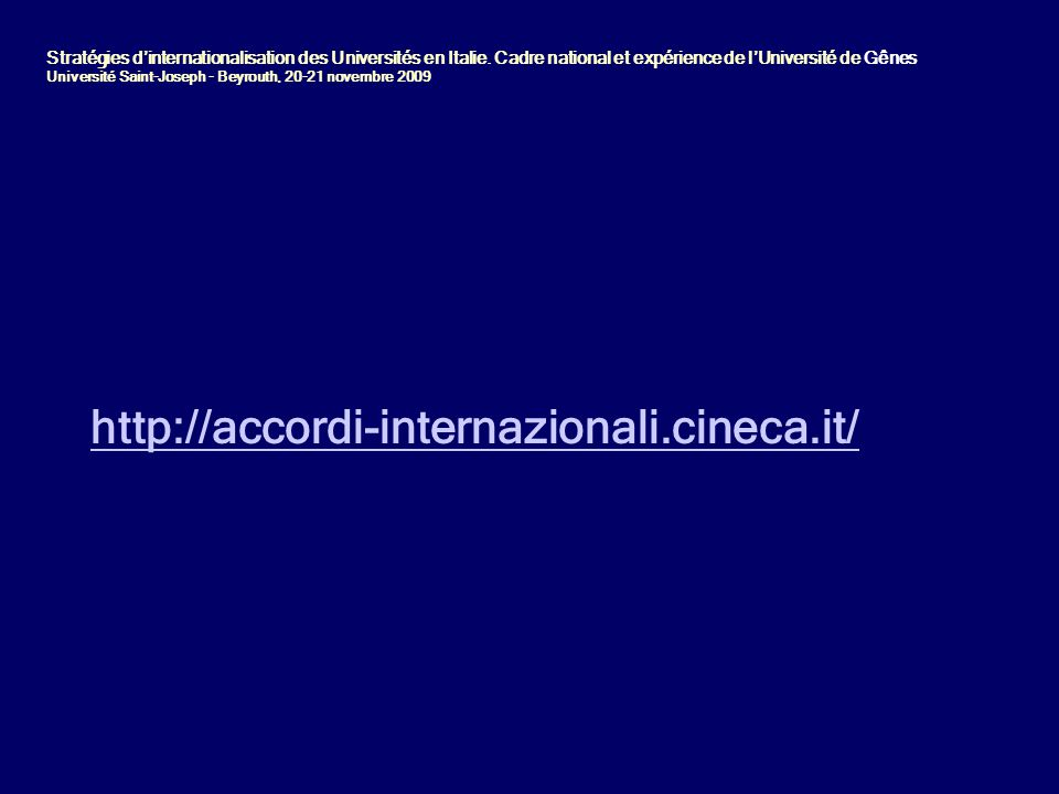 http://accordi-internazionali.cineca.it/ Stratégies d'internationalisation des Universités en Italie.