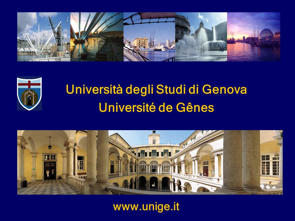Università degli Studi di Genova Université de Gênes www.unige.it