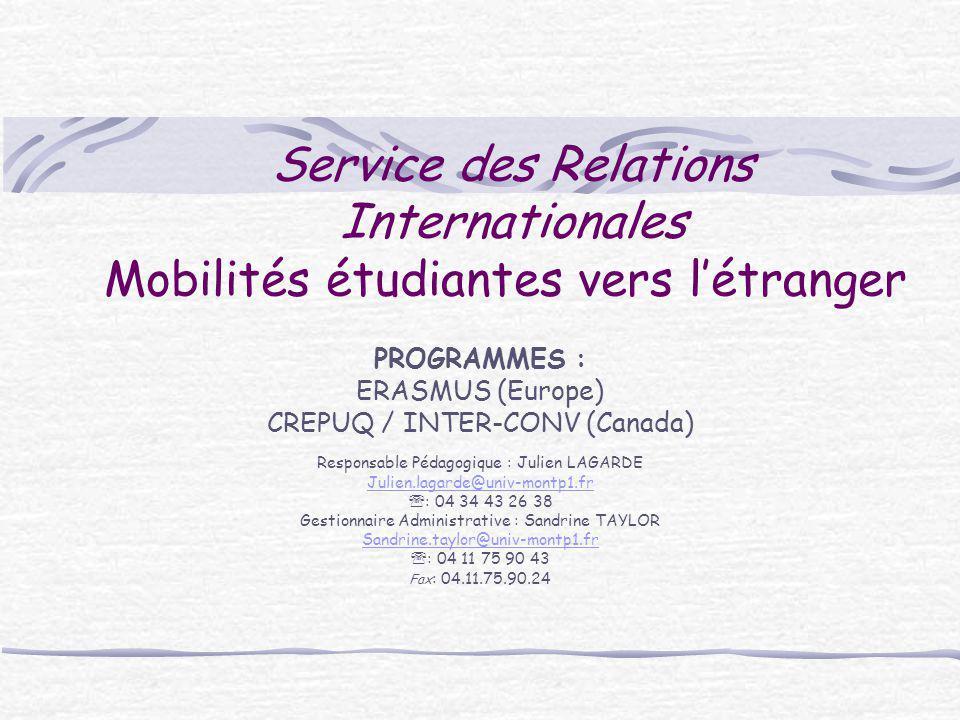 Service des Relations Internationales Mobilités étudiantes vers l'étranger PROGRAMMES : ERASMUS (Europe) CREPUQ / INTER-CONV (Canada) Responsable Péda