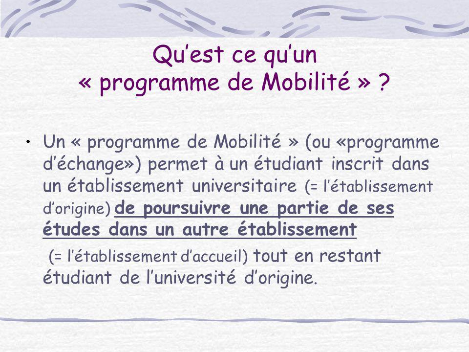 Qu'est ce qu'un « programme de Mobilité » ? Un « programme de Mobilité » (ou «programme d'échange») permet à un étudiant inscrit dans un établissement
