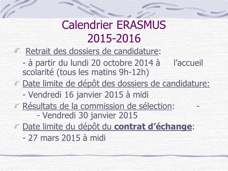Calendrier ERASMUS 2015-2016 Retrait des dossiers de candidature: - à partir du lundi 20 octobre 2014 à l'accueil scolarité (tous les matins 9h-12h) D