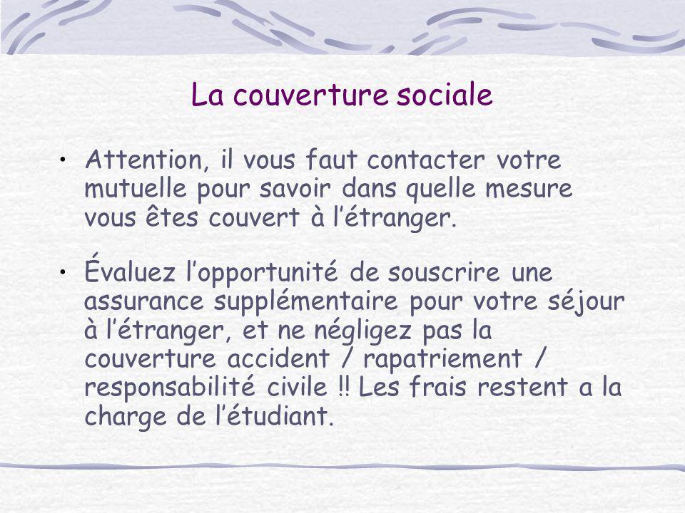 La couverture sociale Attention, il vous faut contacter votre mutuelle pour savoir dans quelle mesure vous êtes couvert à l'étranger. Évaluez l'opport