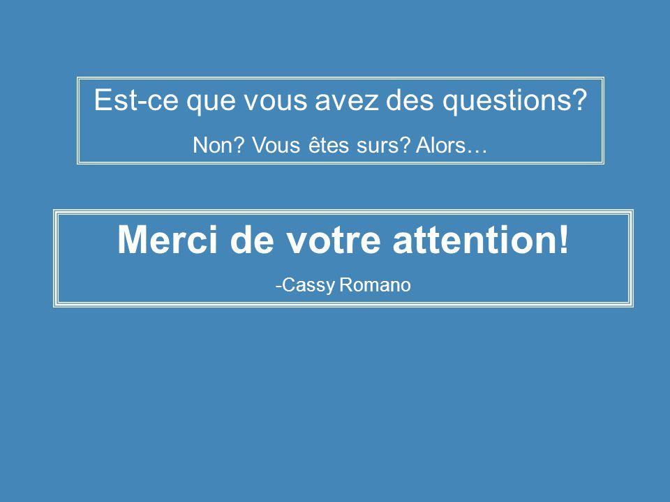 Merci de votre attention. -Cassy Romano Est-ce que vous avez des questions.