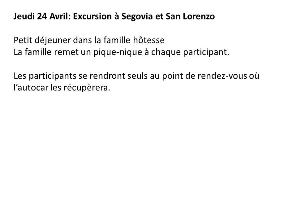 Jeudi 24 Avril: Excursion à Segovia et San Lorenzo Petit déjeuner dans la famille hôtesse La famille remet un pique-nique à chaque participant. Les pa