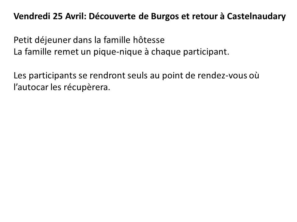 Vendredi 25 Avril: Découverte de Burgos et retour à Castelnaudary Petit déjeuner dans la famille hôtesse La famille remet un pique-nique à chaque part