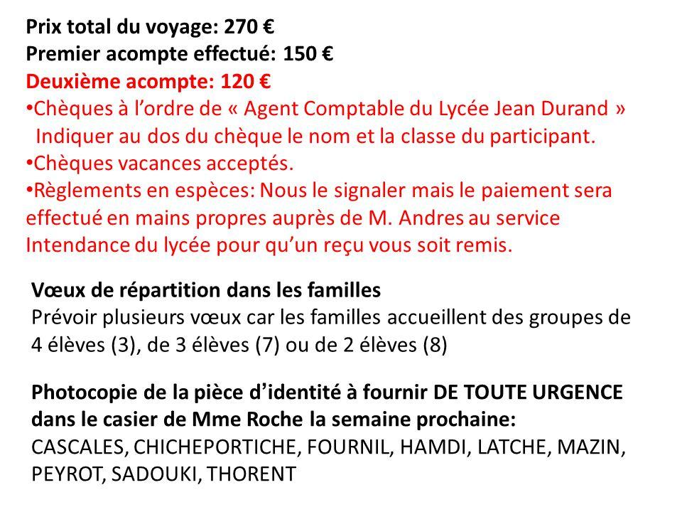 Prix total du voyage: 270 € Premier acompte effectué: 150 € Deuxième acompte: 120 € Chèques à l'ordre de « Agent Comptable du Lycée Jean Durand » Indi