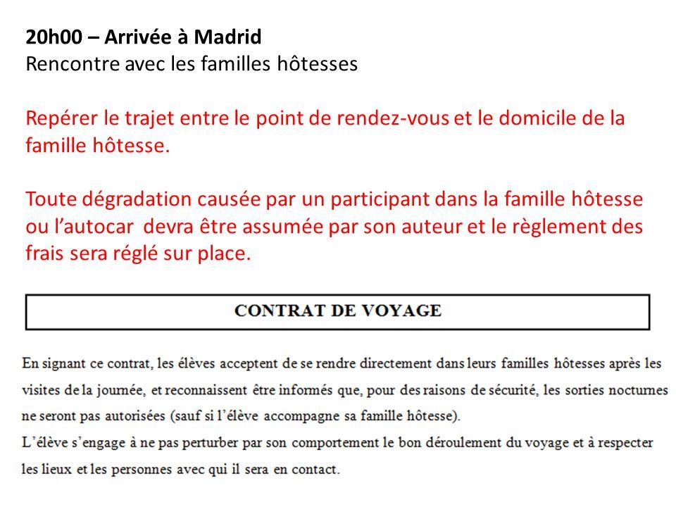 20h00 – Arrivée à Madrid Rencontre avec les familles hôtesses Repérer le trajet entre le point de rendez-vous et le domicile de la famille hôtesse. To