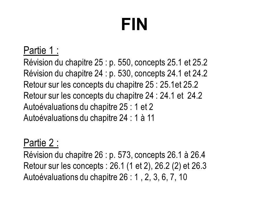 FIN Partie 1 : Révision du chapitre 25 : p. 550, concepts 25.1 et 25.2 Révision du chapitre 24 : p. 530, concepts 24.1 et 24.2 Retour sur les concepts