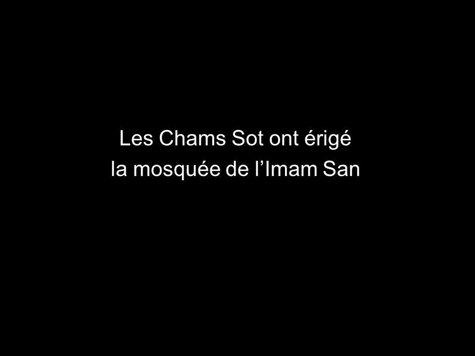Les Chams Sot ont érigé la mosquée de l'Imam San