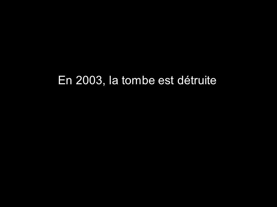En 2003, la tombe est détruite