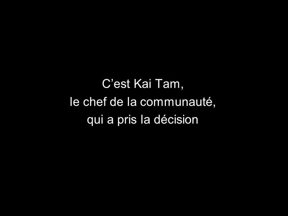 C'est Kai Tam, le chef de la communauté, qui a pris la décision