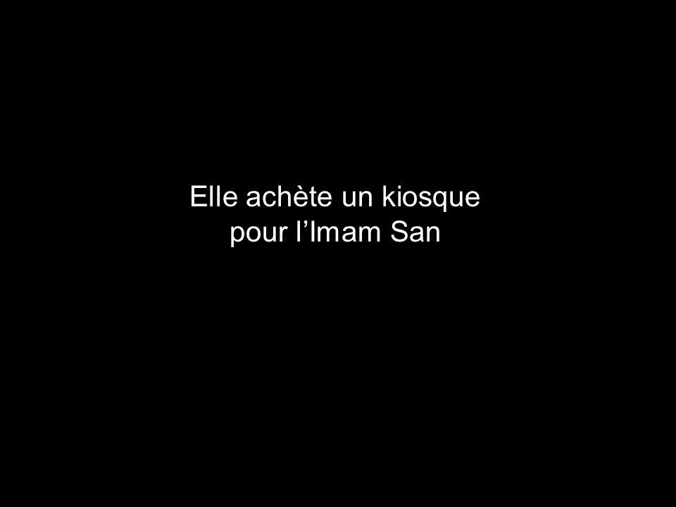 Elle achète un kiosque pour l'Imam San