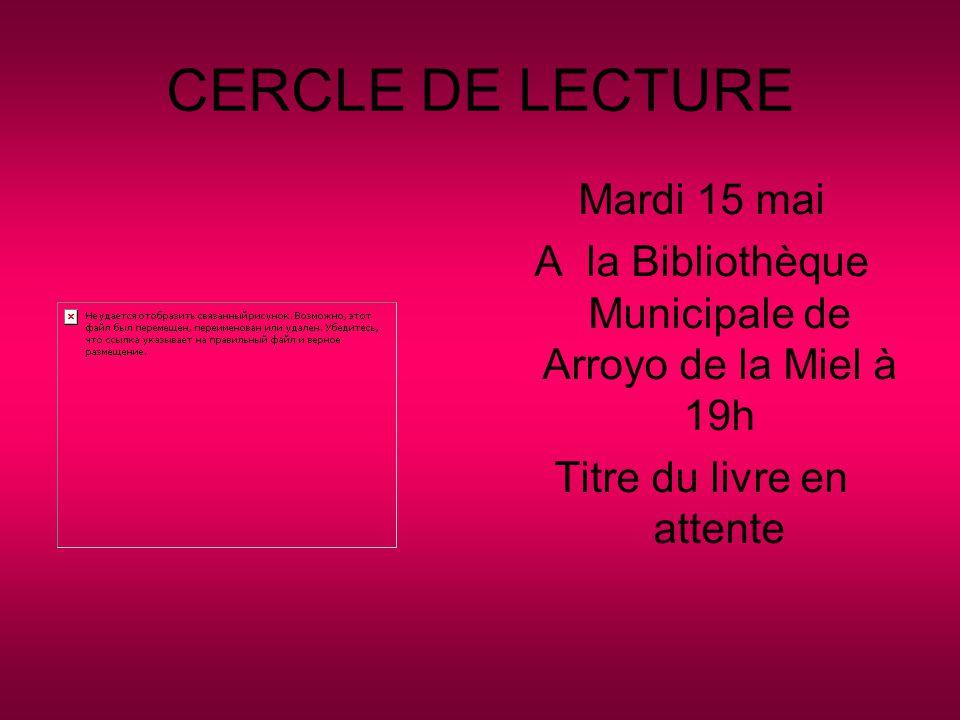 CERCLE DE LECTURE Mardi 15 mai A la Bibliothèque Municipale de Arroyo de la Miel à 19h Titre du livre en attente