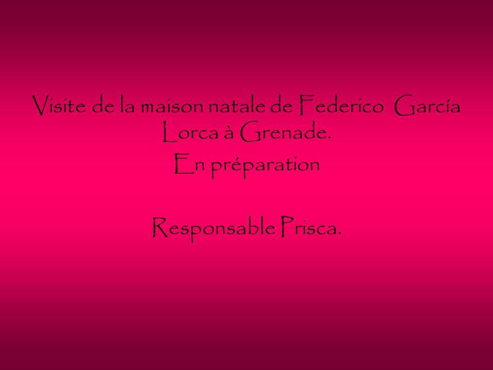 Visite de la maison natale de Federico García Lorca à Grenade. En préparation Responsable Prisca.