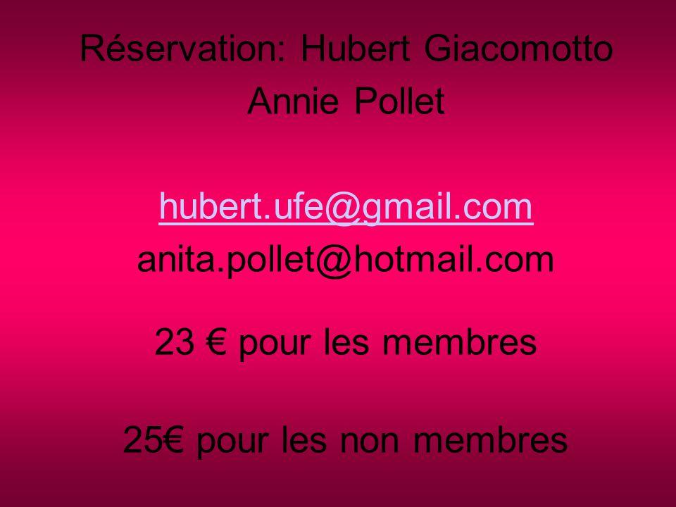 Réservation: Hubert Giacomotto Annie Pollet hubert.ufe@gmail.com anita.pollet@hotmail.com 23 € pour les membres 25€ pour les non membres