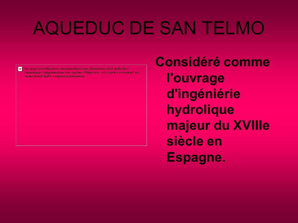 AQUEDUC DE SAN TELMO Considéré comme l ouvrage d ingéniérie hydrolique majeur du XVIIIe siècle en Espagne.