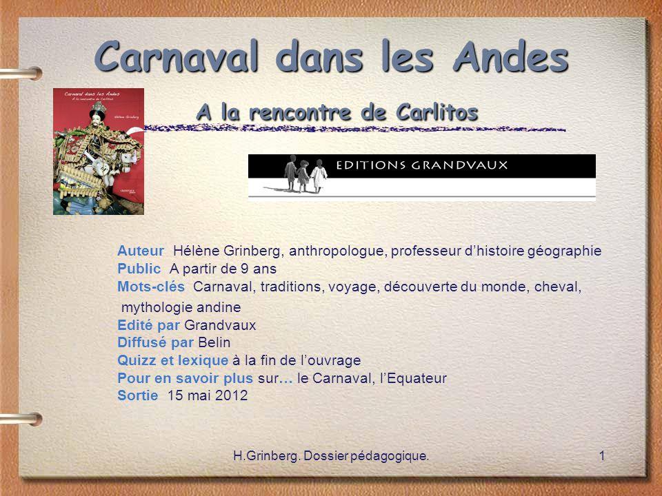 H.Grinberg. Dossier pédagogique.1 Carnaval dans les Andes A la rencontre de Carlitos Auteur Hélène Grinberg, anthropologue, professeur d'histoire géog