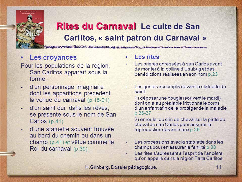 H.Grinberg. Dossier pédagogique.14 Rites du Carnaval Rites du Carnaval Le culte de San Carlitos, « saint patron du Carnaval » Les croyances Pour les p