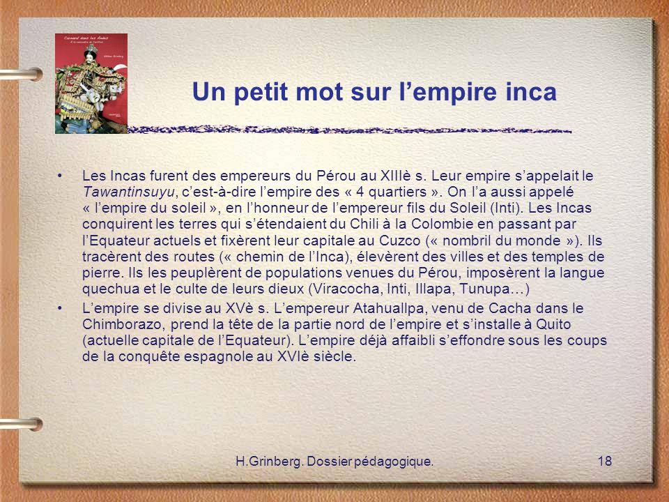 H.Grinberg. Dossier pédagogique.18 Les Incas furent des empereurs du Pérou au XIIIè s. Leur empire s'appelait le Tawantinsuyu, c'est-à-dire l'empire d