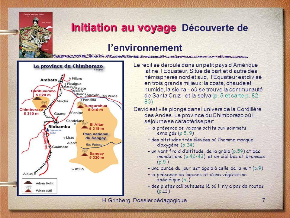 H.Grinberg. Dossier pédagogique.7 Initiation au voyage Initiation au voyage Découverte de l'environnement Le récit se déroule dans un petit pays d'Amé