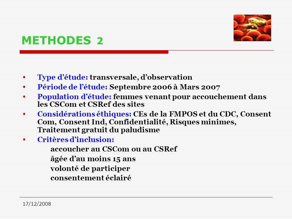 17/12/2008 METHODES 2  Type d'étude: transversale, d'observation  Période de l'étude: Septembre 2006 à Mars 2007  Population d'étude: femmes venant