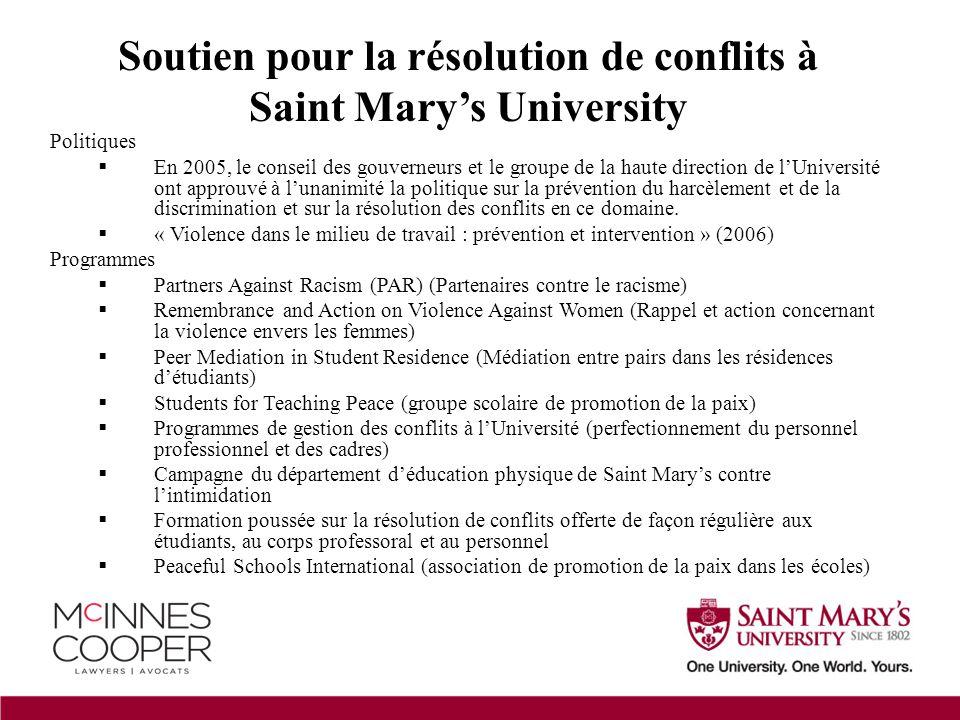 Soutien pour la résolution de conflits à Saint Mary's University Politiques  En 2005, le conseil des gouverneurs et le groupe de la haute direction de l'Université ont approuvé à l'unanimité la politique sur la prévention du harcèlement et de la discrimination et sur la résolution des conflits en ce domaine.