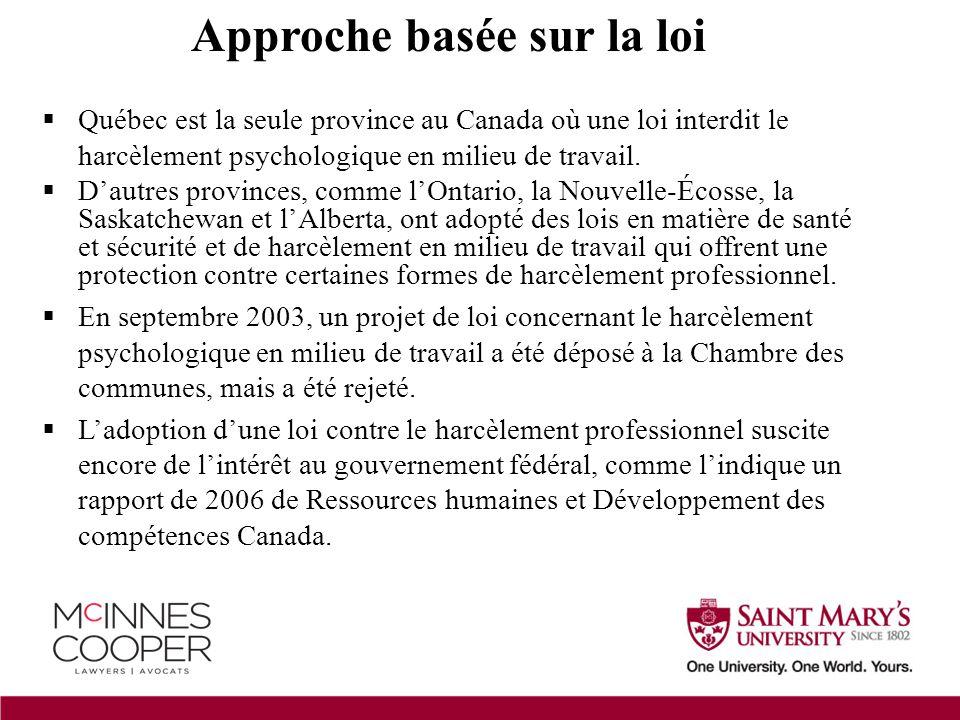 Approche basée sur la loi  Québec est la seule province au Canada où une loi interdit le harcèlement psychologique en milieu de travail.